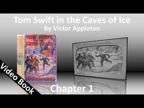 Chapter 01 - Tom Swift in the Caves of Ice by Victor Appleton