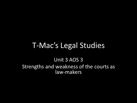VCE Legal Studies - Unit 3 AOS 3 - Strengths and weakness of the courts as law-makers