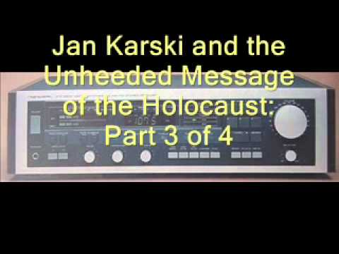 Jan Karski and the Unheeded Message of the Holocaust: Part 3 of 4