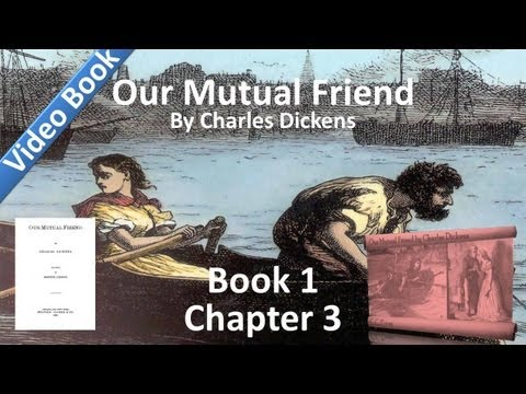 Book 1, Chapter 03 - Our Mutual Friend by Charles Dickens