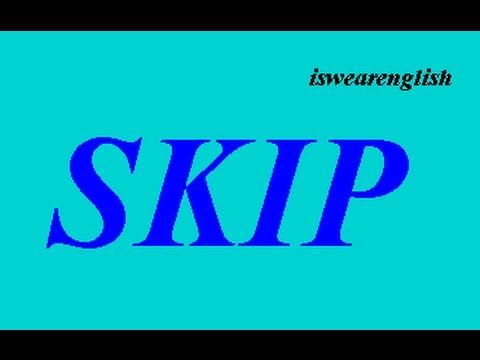 Skip - An Explanation - ESL British English Pronunciation