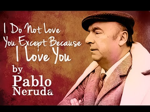 Pearls Of Wisdom - I Do Not Love You Except Because I Love You by Pablo Neruda - Poetry Reading