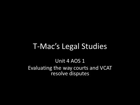 VCE Legal Studies - Unit 4 AOS1 - Evaluating the way courts and VCAT resolve disputes