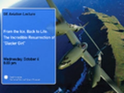 "GE Aviation Lecture -- From the Ice, Back to Life: The Incredible Resurrection of ""Glacier Girl"""