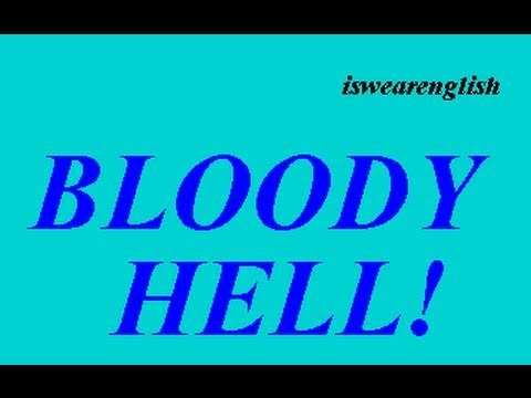 Bloody Hell - An Explanation - ESL British English Pronunciation