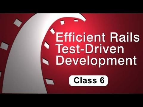 (class 6 of 6) Efficient Rails Test Driven Development