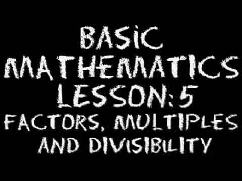 Basic Math: Lesson 5 - Factors, Multiples & Divisibility