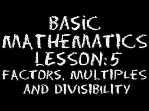 Basic Math: Lesson 5 - Factors, Multiples & Divisibility