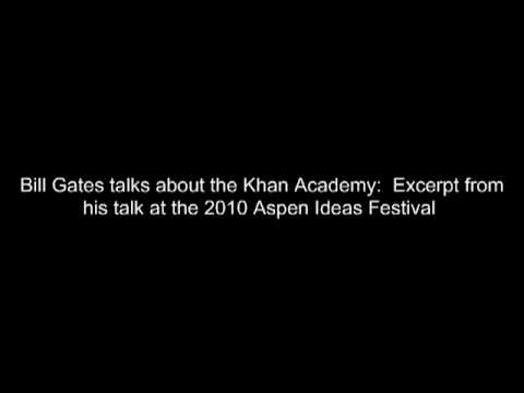 Bill Gates talks about the Khan Academy: Excerpt from talk at Aspen Ideas Festival
