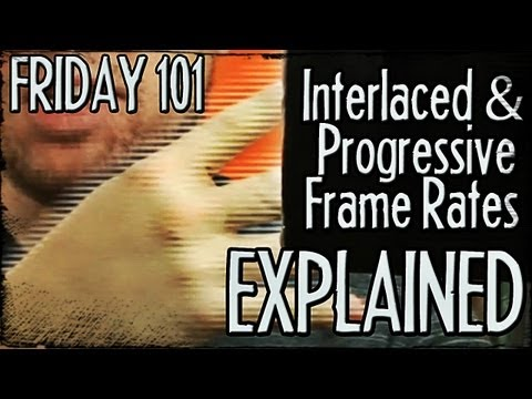 Interlaced and Progressive Frame Rates Explained! : FRIDAY 101