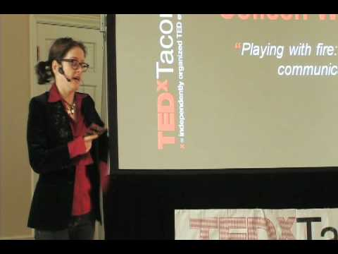 TEDxTacoma - Colleen Wainwright - Playing with fire: connecting to and communicating with passion