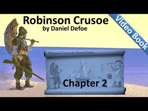 Chapter 02 - The Life and Adventures of Robinson Crusoe by Daniel Defoe