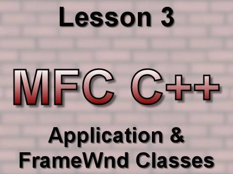 C++ MFC Lesson 3: Application & FrameWnd Classes