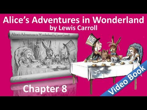 Chapter 08 - Alice's Adventures in Wonderland by Lewis Carroll