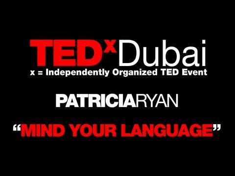 TEDxDubai 2010| Patricia Ryan | Mind your language.mov
