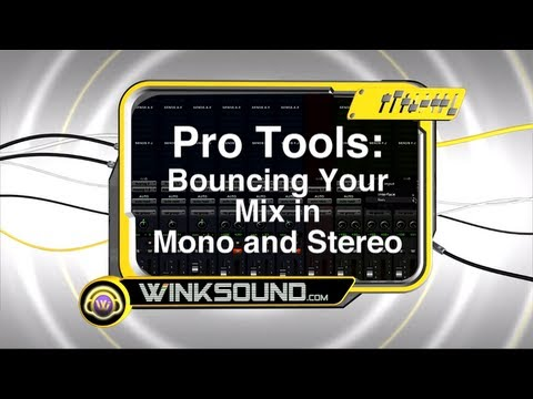 Pro Tools: Bouncing Your Mix in Mono and Stereo | WinkSound