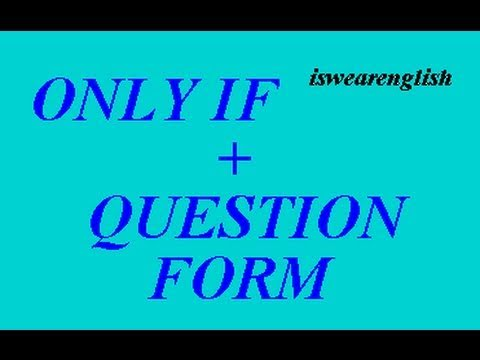 Only If - Only When - Only ... - Plus Question Form  - ESL British English Pronunciation