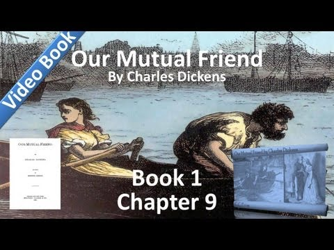 Book 1, Chapter 09 - Our Mutual Friend by Charles Dickens