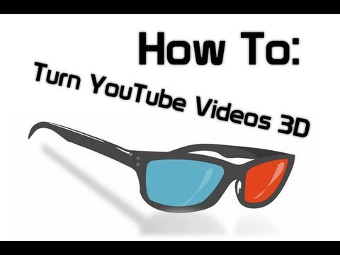 How To Turn Your YouTube Videos 3D