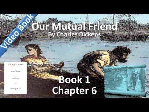 Book 1, Chapter 06 - Our Mutual Friend by Charles Dickens