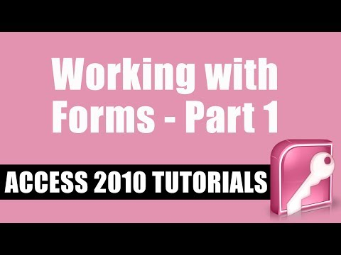 Microsoft Access 2010 Tutorial -- Working with Forms -- Part 1