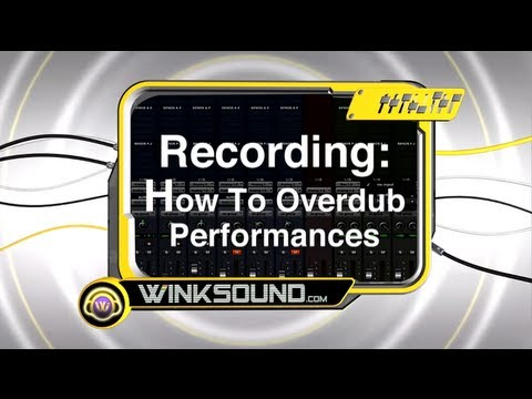 Recording: How To Overdub Performances | WinkSound
