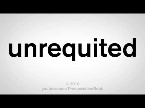 How To Pronounce Unrequited