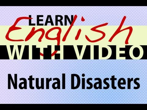 Learn English with Video - Natural Disasters