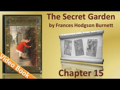 Chapter 15 - The Secret Garden by Frances Hodgson Burnett