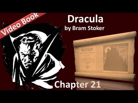 Chapter 21 - Dracula by Bram Stoker