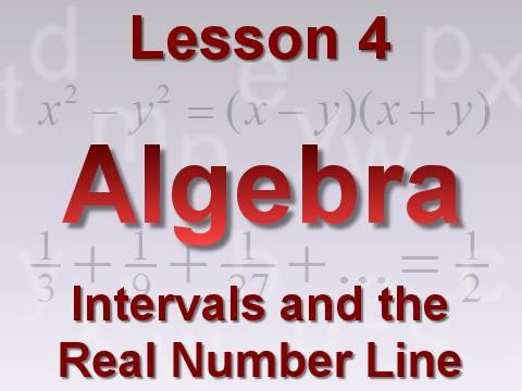 Algebra Lesson 4: Intervals and the Real Number Line