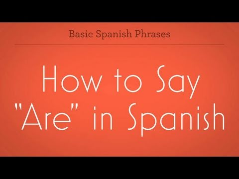 "How to Say ""Are"" in Spanish"
