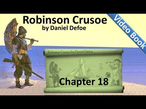 Chapter 18 - The Life and Adventures of Robinson Crusoe by Daniel Defoe