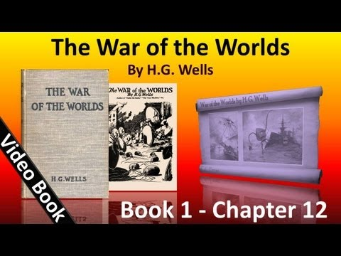 Book 1 - Ch 12 - The War of the Worlds by H. G. Wells