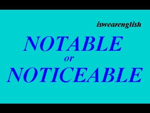 Notable or  Noticeable - The Difference - ESL British English Pronunciation