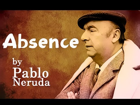 Pearls Of Wisdom - Absence by Pablo Neruda - Poetry Reading