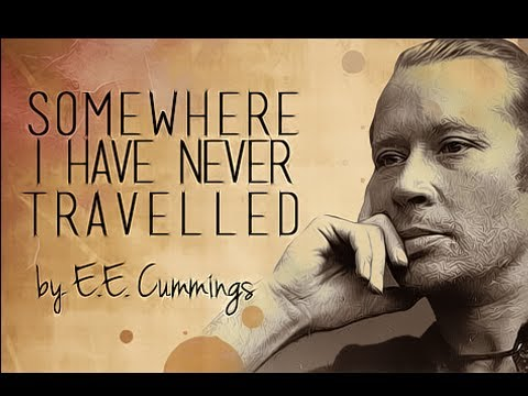 Somewhere I Have Never Traveled by E. E. Cummings - Poetry Reading