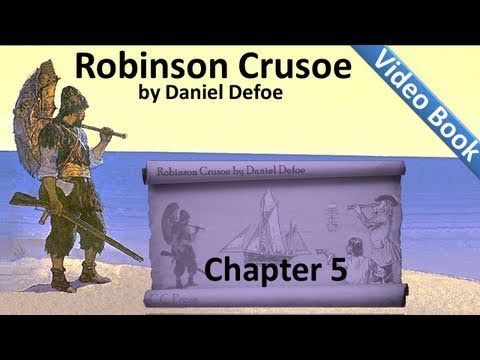 Chapter 05 - The Life and Adventures of Robinson Crusoe by Daniel Defoe