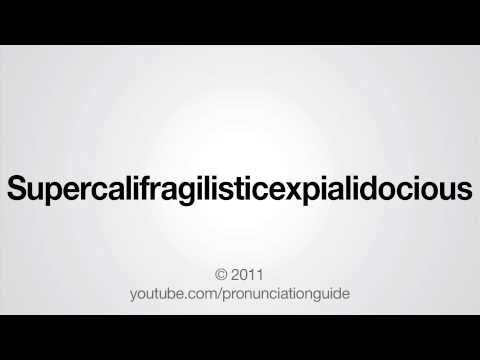 How to Pronounce Supercalifragilisticexpialidocious