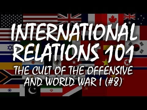 International Relations 101: The Cult of the Offensive and the Origins of World War I (2.3)