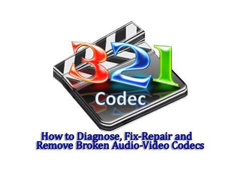 How to Diagnose, Fix / Repair and Remove Broken Audio / Video Codecs