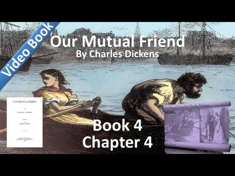 Book 4, Chapter 04 - Our Mutual Friend by Charles Dickens