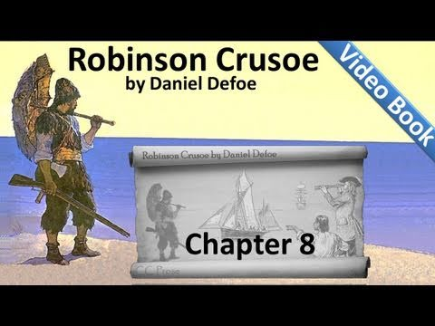Chapter 08 - The Life and Adventures of Robinson Crusoe by Daniel Defoe