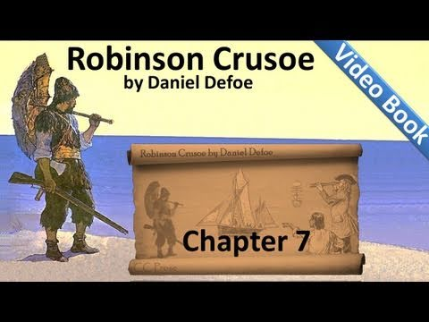 Chapter 07 - The Life and Adventures of Robinson Crusoe by Daniel Defoe