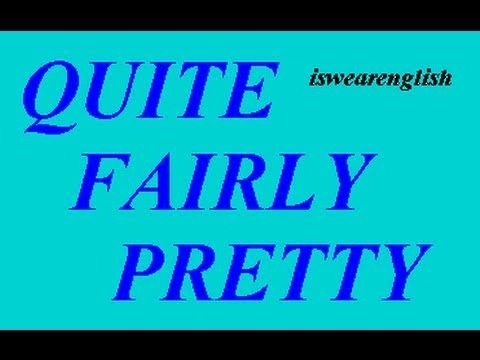 Quite - Fairly - Pretty - How to use them - ESL British English Pronunciation