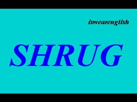 Shrug - An Explanation of the Word - ESL British English Pronunciation