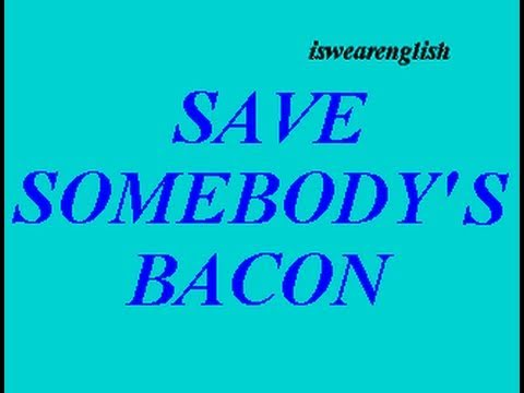 Save Somebody's Bacon - Vocabulary Builder - ESL British English Pronunciation