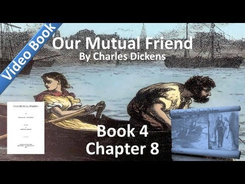 Book 4, Chapter 08 - Our Mutual Friend by Charles Dickens
