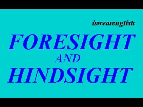 Hindsight and Foresight  - What do they mean? - ESL British English Pronunciation