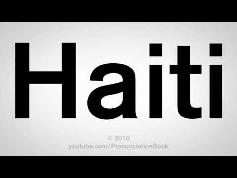 How To Pronounce Haiti